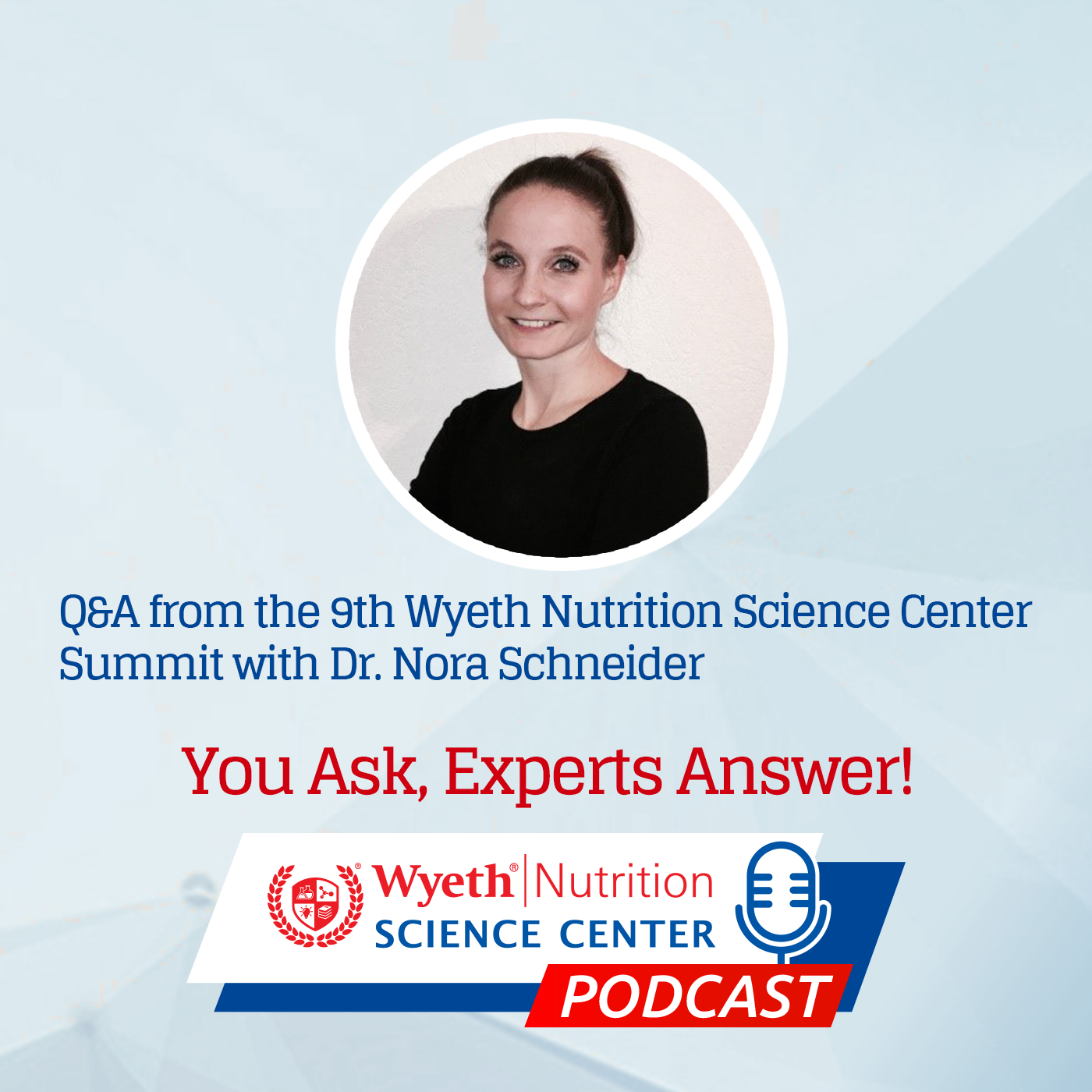 Q&A podcast from the 9th Wyeth Nutrition Science Center Summit with Dr. Nora Schneider